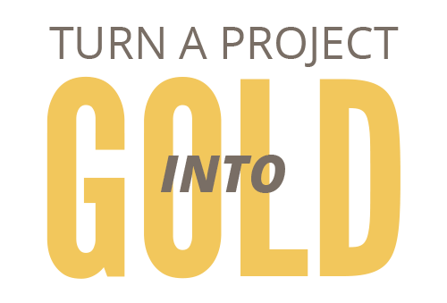 Turn a Project Into Gold